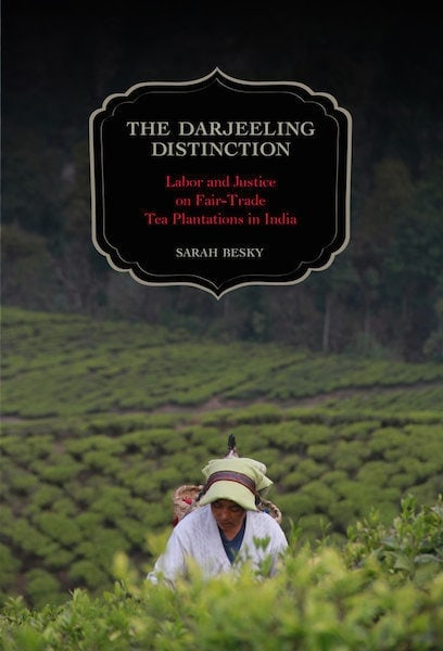 #Review: The Darjeeling Distinction. Labor and Justice on Fair-Trade Tea Plantations in India.