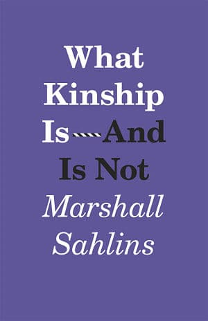 Sahlins, Marshall. 2013. What Kinship Is – And Is Not . Chicago ...